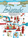 The Danube (eBook): A Journey Upriver from the Black Sea to the Black Forest