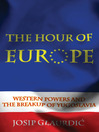 The Hour of Europe (eBook): Western Powers and the Breakup of Yugoslavia