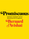 "Promiscuous (eBook): ""Portnoy's Complaint"" and Our Doomed Pursuit of Happiness"