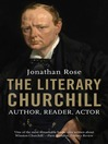 The Literary Churchill (eBook): Author, Reader, Actor