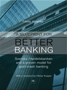 A Blueprint for Better Banking (eBook): Svenska Handelsbanken and a Proven Model for Post-Crash Banking