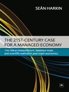The 21st-Century Case for a Managed Economy (eBook): The Role of Disequilibrium, Feedback Loops and Scientific Method in Post-crash Economics