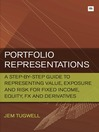 Portfolio Representations (eBook): A Step-By-Step Guide to Representing Value, Exposure and Risk for Fixed Income, Equity, FX and Derivatives