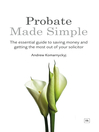 Probate Made Simple (eBook): The Essential Guide to Saving Money and Getting the Most Out of Your Solicitor
