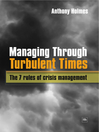 Managing through Turbulent Times (eBook): The 7 Rules of Crisis Management