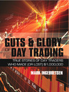 The Guts and Glory of Day Trading (eBook): True Stories of Day Traders Who Made (or Lost) $1,000,000