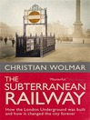 Subterranean Railway (eBook): How the London Underground Was Built and How It Changed the City Forever