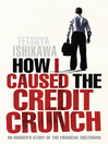 How I Caused the Credit Crunch (eBook): An Insider's Story of the Financial Meltdown