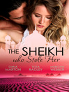 The Sheikh Who Stole Her (eBook): Sheikh Seduction  / The Untamed Sheikh  / Desert King, Doctor Daddy