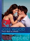 Your Bed or Mine? (eBook): Flat in Notting Hill Series, Book 3