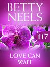 Love Can Wait (eBook): Betty Neels Collection, Book 117
