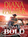 Wyoming Bold (eBook): Wyoming Men Series, Book 3