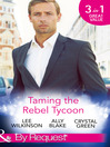 Taming the Rebel Tycoon (eBook): Wife by Approval / Dating the Rebel Tycoon / The Playboy Takes a Wife