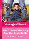The Cowboy, the Baby and the Bride-To-Be (eBook)