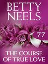 The Course of True Love (eBook): Betty Neels Collection, Book 77