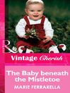 The Baby Beneath the Mistletoe (eBook): McClellan-Marino Series, Book 4