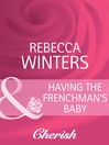 Having the Frenchman's Baby (eBook)