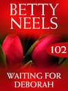 Waiting for Deborah (eBook): Betty Neels Collection, Book 102