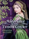 NOTORIOUS in the Tudor Court (eBook): A Sinful Alliance / A Notorious Woman