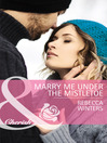 Marry Me under the Mistletoe (eBook): Gingerbread Girls Series, Book 2
