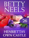 Henrietta's Own Castle (eBook): Betty Neels Collection, Book 26