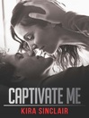 Captivate Me (eBook): Unrated! Series, Book 3