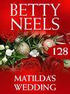 Matilda's Wedding (eBook): Betty Neels Collection, Book 128