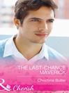 The Last-Chance Maverick (eBook): Montana Mavericks: 20 Years in the Saddle! Series, Book 5