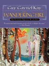 The Wandering Fire (MP3): The Fionavar Tapestry Series, Book 2