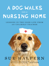 A Dog Walks Into a Nursing Home (eBook): Lessons in the Good Life from an Unlikely Teacher