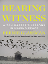 Bearing Witness (eBook): A Zen Master's Lessons in Making Peace