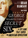 George Washington's Secret Six (MP3): The Spy Ring That Saved America