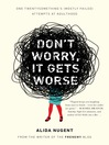 Don't Worry, It Gets Worse (eBook): One Twentysomething's (Mostly Failed) Attempts at Adulthood