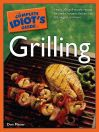 The Complete Idiot's Guide to Grilling [electronic resource]
