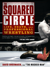 The Squared Circle (eBook): Life, Death, and Professional Wrestling