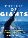In Pursuit of Giants (eBook): One Man's Global Search for the Last of the Great Fish