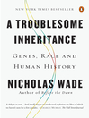 A Troublesome Inheritance (eBook): Genes, Race and Human History