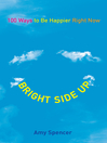 Bright Side Up (eBook): 100 Ways to Be Happier Right Now