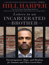 Letters to an Incarcerated Brother (eBook): Encouragement, Hope, and Healing for Inmates and Their Loved Ones