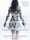 Not Fade Away (eBook): A Memoir of Senses Lost and Found