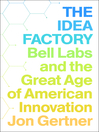 The Idea Factory (eBook): Bell Labs and the Great Age of American Innovation