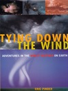 Tying Down the Wind (eBook): Adventures in the Worst Weather on Earth