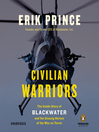 Civilian Warriors (MP3): The Inside Story of Blackwater and the Unsung Heroes of theWar on Terror