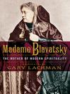 Madame Blavatsky (eBook): The Mother of Modern Spirituality