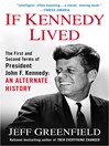 If Kennedy Lived: The First and Second Terms of President John F. Kennedy (eBook): An Alternate History
