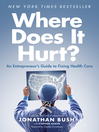 Where Does It Hurt? (eBook): An Entrepreneur's Guide to Fixing Health Care