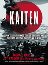 Kaiten (eBook): Japan's Secret Manned Suicide Submarine And the First American Ship It Sank in WWII