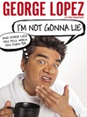 I'm Not Gonna Lie (eBook): And Other Lies You Tell When You Turn 50