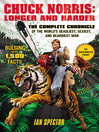 Chuck Norris: Longer and Harder (eBook): The Complete Chronicle of the World's Deadliest, Sexiest, and Beardiest Man