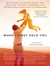 When I First Held You (eBook): 22 Critically Acclaimed Writers Talk About the Triumphs, Challenges, and Transformative Powers of Fatherhood